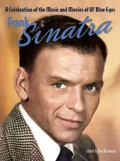 Frank Sinatra: A Celebration of the Music and Movies of Ol' Eyes