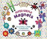 Super Simple Magnets: Fun and Easy-To-Make Crafts for Kids (Library Binding): Karen Latchana Kenney
