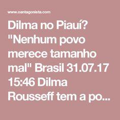 """Dilma no Piauí? """"Nenhum povo merece tamanho mal""""  Brasil 31.07.17 15:46 Dilma Rousseff tem a possibilidade de se lançar candidata ao Senado pelo Piauí em 2018, como noticiamos mais cedo. Jerônimo Goergen, deputado pelo Rio Grande do Sul -- atual domicílio eleitoral da petista --, disse a O Antagonista: """"Acho que nenhum povo merece tamanho mal. Em 2014, a máquina de campanha de João Santana levou Dilma a ganhar no estado 78% dos votos no segundo turno. Nem com lavagem cerebral ela conseguirá…"""