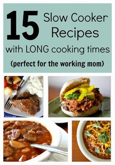 Crock pot recipes that take a LONG time to cook...perfect for the working mom.  Prep the night before and cook all day!