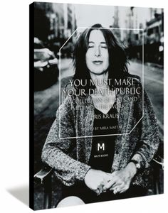You Must Make Your Death Public: a collection of texts and media on the work of Chris Kraus   Mute