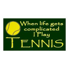 Tennis Funny When Life Gets Complicated I Play