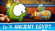 Most Pharaohs wanted their tombs to be filled with gold and silver. Fortunately, Om Nom's ancestor preferred something much tastier.