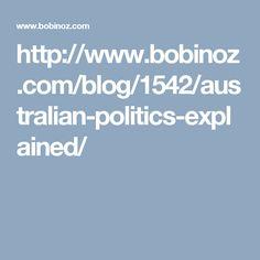 http://www.bobinoz.com/blog/1542/australian-politics-explained/