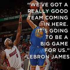 """""""We've got a really good team coming in here. It's going to be a big game for us."""" - LeBron James"""