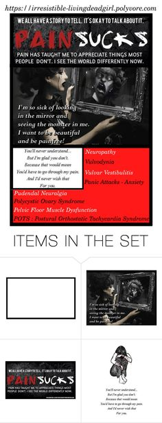 """""""CHRONIC PAIN (my story) VULVODYNIA"""" by irresistible-livingdeadgirl ❤ liked on Polyvore featuring art, emo, polyvoreeditorial, chronicpain, Sadness, bands, depression, gothic, cutting and monster"""