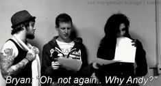 "anytime I didn't do my homework. ""Andy Biersack ate my homework.."" *teacher* WTF? *class* WTF? *me* 8l"