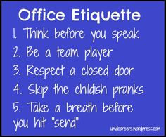Easy office etiquette tips! May be a short list but its to the point on some office etiquette.