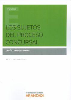 Los sujetos del proceso concursal / Jesús Conde Fuentes ; prólogo, Carmen Senés, 2014