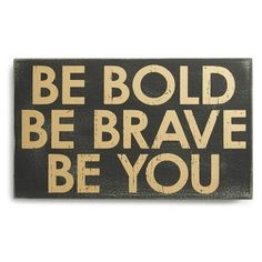 Primitives by Kathy 'Be Bold, Be Brave, Be You' Box Sign ($15) ❤ liked on Polyvore featuring home, home decor, wall art, quotes, backgrounds, text, decor, black, phrase and saying