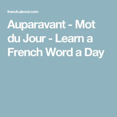 Auparavant - Mot du Jour - Learn a French Word a Day