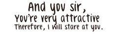 sayings, sir, life, giggl, funni, stare, girl thing, attract, quot