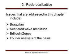 Chapter Topics Bragg Law Scattered Wave Amplitude Wave Diffraction by Crystals Bragg Law Scattered Wave Amplitude Reciprocal Lattice Brillouin Zones Fourier Analysis of the Basis Definitions, Physics, 3 D, Presentation, Waves, Electronics, Learning, Studying, Teaching