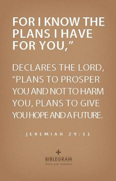 Jeremiah 29:11  http://biblepromises.reigndesign.com/biblegram/