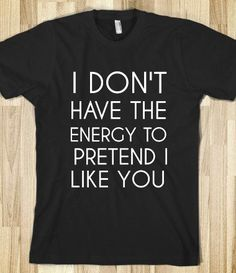 So true. Really want this shirt! Lol
