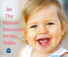 be the reason someone smiles today