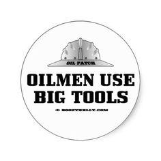 Oilmen Use Big Tools, Oil Field Sticker