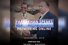"""Minister Farrakhan - Alex Jones Interview (Full Version)""  At the least, very thought provoking. Some graphic content (e.g., abortion images)."