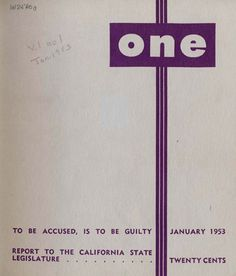"The first issue of ONE magazine, Jan. 1953, published by the Mattachine Society, ""dealing primarily with homosexuality from the scientific, historical and critical point of view, and to aid in the social integration and rehabilitation of the sexual variant."" In 1958, the Supreme Court upheld their right to publish and distribute in a one sentence decision: ""The petition for writ of certiorari is granted and the judgment of the United States Court of Appeals for the Ninth Circuit is…"