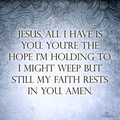 "Jesus, all I have is You  That is the declaration of many followers of King Jesus Christ. There ""Hope is no longer in mankind, but is in Jesus Christ"". He truly is their ""Blessed Hope"".........1 Timothy 1:1, John 3:16-17, Acts 4:10-12  And all of us are ""Waiting upon our Lord and Savior, King Jesus Christ to come""!! Come Lord Come! Matthew 25:31-46, Matthew 24:29-44"