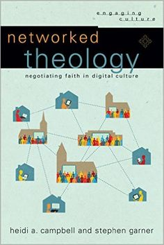 Networked Theology: Negotiating Faith in Digital Culture (Engaging Culture): Heidi A. Campbell, Stephen Garner, William Dyrness, Robert Johnston: 9780801049149: Amazon.com: Books