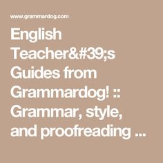 English Teacher's Guides from Grammardog! :: Grammar, style, and proofreading quizzes use sentences from literature.