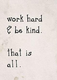 Work Hard & Be Kind. #Rulestoliveby