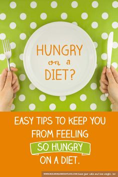"""The question asked of me was, """"How can I not feel hungry when on a diet?"""" Here a simple tips that will help you."""
