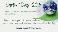 On behalf of environment over million people take action for earth day . Focus on the challanges of our time.  Take a new path to your wellness with new day wellness on this years earth day. Visit www.mywelliving.com