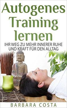Autogenes Training lernen: Ihr Weg zu mehr innerer Ruhe und Kraft für den Alltag - http://kostenlose-ebooks.1pic4u.com/2014/12/25/autogenes-training-lernen-ihr-weg-zu-mehr-innerer-ruhe-und-kraft-fuer-den-alltag/