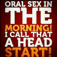 Oral sex in the morning I call that a head start Kinky Quotes, Sex Quotes, Quotes For Him, Love Quotes, Qoutes, Freaky Quotes, Naughty Quotes, Naughty Emoji, Flirty Quotes