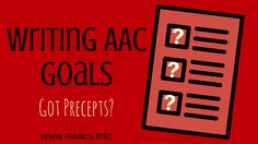 """As an AAC-SLP, I want to help every team member develop a basic understanding of what will help our shared AAC learner -of the breadth of knowledge and skills required for an AAC user to become a competent communicator. Here are my precepts to """"live by"""" when developing AAC goals."""