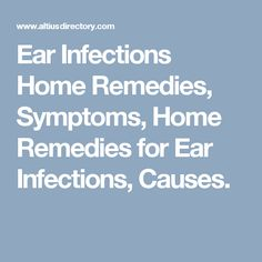 Ear Infections Home Remedies, Symptoms, Home Remedies for Ear Infections, Causes.