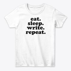 Products from fictiophilia Eat Sleep, Repeat, Writing, Quotes, Mens Tops, T Shirt, How To Wear, Products, Women