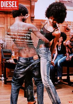 "In 2001 Diesel launched a $15 million print campaign featuring a fictitious newspaper, The Daily African. Black models in Diesel jeans lounged in limos or lay across mahogany desks under headlines imagining Africa's supremacy as a world power (""African Expedition to Explore Unknown Europe by Foot"").  It won that year's Grand Prix at the International Advertising Festival in Cannes."