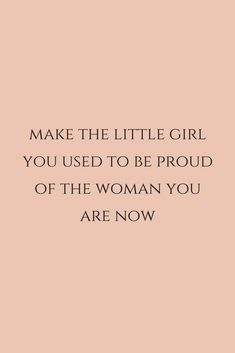Make the little girl you used to be proud of the woman you are now by chasing your passions. Motivacional Quotes, Cute Quotes, Words Quotes, Wise Words, Qoutes, Daily Quotes, Good Vibes Quotes, Peace Quotes, Lyric Quotes