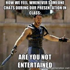 are you not entertained gladiator | ... IN CLASS: aRE YOU NOT ENTERTAINED - GLADIATOR | Meme Generator