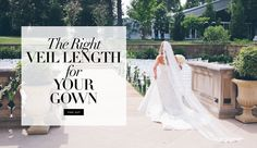 Find the Right Veil Length for Your Gown   Photography: David & Tammy Molnar. Read More:  http://www.insideweddings.com/news/fashion/your-guide-to-selecting-the-right-veil-for-your-wedding-dress/2976/