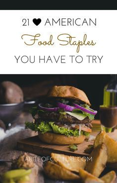 21 American Food Staples You Have to Try; American cuisine is a mix of cultures and flavors that combine to make some of the best food out there. However, we do more than just hamburgers! Here are just a few American dishes that you should taste in America.