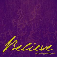 Graphics for the 15 Habits of Great Writers Challenge from Jeff Goins. Day Two: Believe
