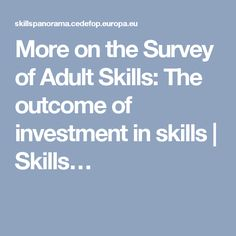 More on the Survey of Adult Skills: The outcome of investment in skills | Skills…