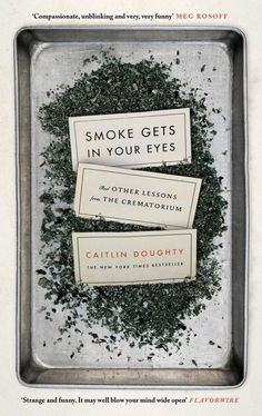Smoke Gets in Your Eyes by Caitlin Doughty; design by Peter Adlington (Canongate / April 2015)