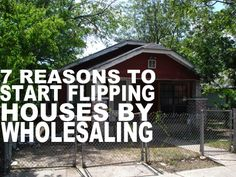 7 Reasons To Start Flipping Houses By Wholesaling