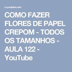 COMO FAZER FLORES DE PAPEL CREPOM - TODOS OS TAMANHOS - AULA 122 - YouTube