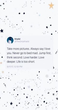 """Take more pictures. Always say I love you. Never go to bed mad. Jump first, think second. Life is too short"" - Khalid Frases Do Twitter, Twitter Quotes, Twitter Twitter, Tweet Quotes, Mood Quotes, Wall Quotes, Xxxtentacion Quotes, Quotes Motivation, Music Quotes"