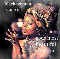 BLACK WOMAN IS GODDESS!