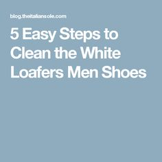 5 Easy Steps to Clean the White Loafers Men Shoes
