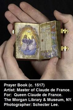"An extremely rare RENAISSANCE illuminated manuscript, the PRAYER  BOOK of Queen Claude de France (1499–1524) was created around the time of her coronation in 1517...  The tiny, jewel-like book, measuring just 2 ¾ x 2"", is richly illustrated with 132 scenes from the lives of Christ, the Virgin Mary, the apostles, and numerous saints. The work was created by an artist known as the Master of Claude de France. Every page fully viewable online! Gorgeous!"