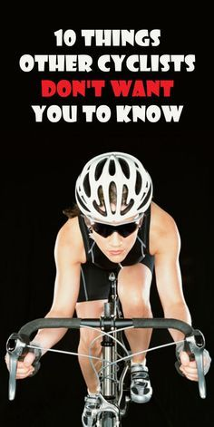 Funny :) 10 THINGS OTHER CYCLISTS DON'T WANT YOU TO KNOW: