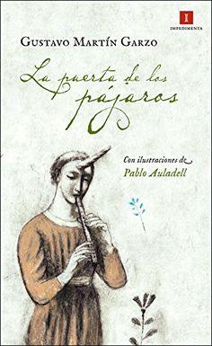 La puerta de los pájaros / una novela de Gustavo Martín Garzo ; con ilustraciones de Pablo Auladell. Impedimenta, 2014